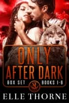 Only After Dark The Boxed Set Books 1 - 6 - Only After Dark ebook by