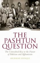 The Pashtun Question - The Unresolved Key to the Future of Pakistan and Afghanistan ebook by Abubakar Siddique