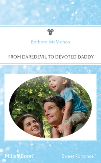 From Daredevil To Devoted Daddy ebook by Barbara Mcmahon
