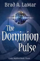 The Dominion Pulse ebook by Igor Adasikov, Brad A. LaMar