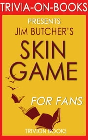Skin Game: A Novel of the Dresden Files by Jim Butcher (Trivia-On-Books) ebook by Trivion Books