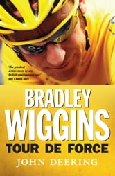 Bradley Wiggins - Tour de Force ebook by John Deering