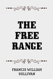 The Free Range ebook by Francis William Sullivan