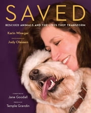 Saved - Rescued Animals and the Lives They Transform ebook by Karin Winegar,Judy Olausen