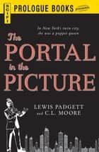 The Portal in the Picture ebook by Lewis Padgett, C.L. Moore