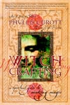 Witch Crafting - A Spiritual Guide to Making Magic ebook by Phyllis Curott