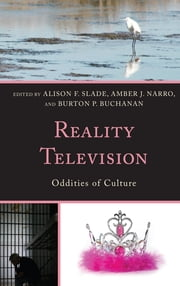 Reality Television - Oddities of Culture ebook by Alison F. Slade,Amber J. Narro,Burton P. Buchanan,Gordon Alley-Young,Andre Cavalcante,Elizabeth Barfoot Christian,Nicole B. Cox,Rebecca M. Curnalia,Matthew P. Ferrari,Julie Haynes,Leandra H. Hernandez,Christopher Mapp,Pamela L. Morris,Charissa K. Niedzwiecki,Leslie Rasmussen,William C. Trapani,Laura L. Winn