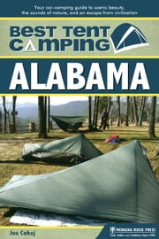 Best Tent Camping: Alabama - Your Car-Camping Guide to Scenic Beauty, the Sounds of Nature, and an Escape from Civilization ebook by Joe  Cuhaj