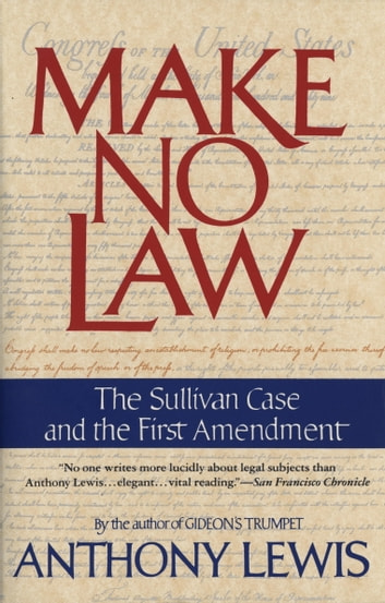 Make No Law - The Sullivan Case and the First Amendment ebook by Anthony Lewis