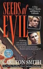 Seeds of Evil - A True Story of Murder and Money in California ebook by Carlton Smith