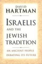 Israelis and the Jewish Tradition - An Ancient People Debating Its Future ebook by David Hartman