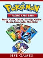Pokemon Trading Card Game, Rules, Cards, Decks, Strategy, Online, Cheats, Rom, Guide Unofficial ebook by Hse Guides