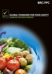 BRC Global Standard for Food Safety - Guideline for Fresh Produce ebook by The British Retail Consortium,The Stationery Office