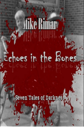 Echoes in the Bones ebook by Mike Rimar