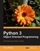 Python 3 Object Oriented Programming ebook by Dusty Phillips