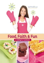 Food, Faith and Fun - A Faithgirlz! Cookbook ebook by Zondervan