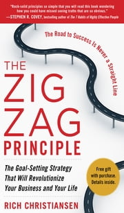 The Zigzag Principle: The Goal Setting Strategy that will Revolutionize Your Business and Your Life (EBOOK) ebook by Rich Christiansen