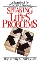 Speaking to Life's Problems ebook by Lloyd Perry, Charles Sell