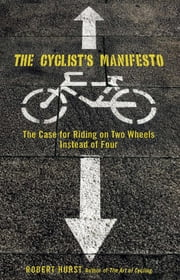 Cyclist's Manifesto - The Case for Riding on Two Wheels Instead of Four ebook by Robert Hurst