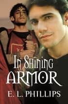 In Shining Armor ebook by E. L. Phillips
