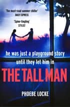 The Tall Man - The 'must-read' gripping page-turner you won't be able to put down ebook by Phoebe Locke