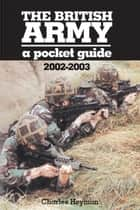 The British Army - A Pocket Guide 2002-2003 ebook by Charles Heyman