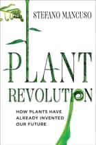 Plant Revolution - How Plants Have Already Invented Our Future ebook by Stefano Mancuso