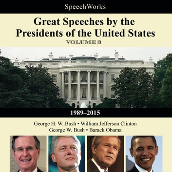 Great Speeches by the Presidents of the United States, Vol. 3 - 1989–2015 audiobook by SpeechWorks,SpeechWorks,SpeechWorks
