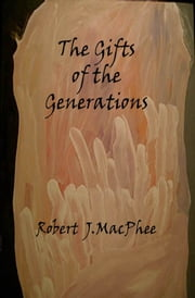 The Gifts of the Generations ebook by Robert J. MacPhee