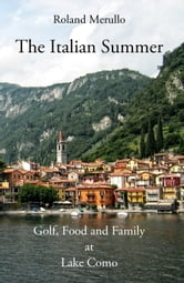 The Italian Summer - Golf, Food, and Family at Lake Como ebook by Roland Merullo