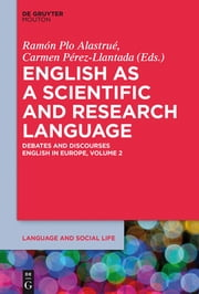 English as a Scientific and Research Language - Debates and Discourses. English in Europe, Volume 2 ebook by Ramón Plo Alastrué,Carmen Pérez-Llantada