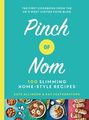 Pinch of Nom - 100 Slimming, Home-style Recipes ebook by Kay Featherstone, Catherine Allinson