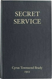 Secret Service (Illustrated) ebook by Cyrus Townsend Brady