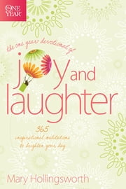The One Year Devotional of Joy and Laughter - 365 Inspirational Meditations to Brighten Your Day ebook by Mary Hollingsworth