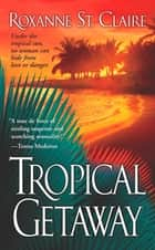 Tropical Getaway ebook by Roxanne St. Claire