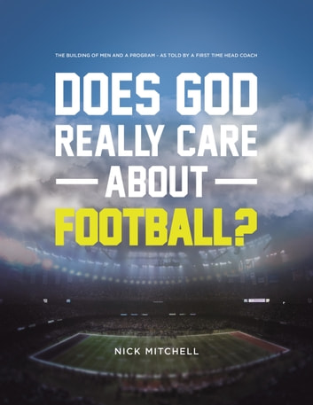 Does god really care about football ebook by nick mitchell does god really care about football the building of men and a program fandeluxe Document