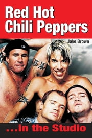Red Hot Chili Peppers In The Studio ebook by Jake Brown