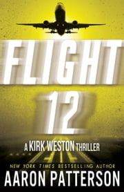 Flight 12 - A Kirk Weston Thriller ebook by Aaron Patterson