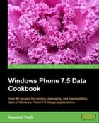 Windows Phone 7.5 Data Cookbook ebook by Ramesh Thalli