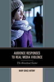 Audience Responses to Real Media Violence - The Knockout Game ebook by Mary Grace Antony
