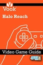Halo Reach: Video Game Guide ebook by Vook