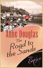 The Road To The Sands ebook by Anne Douglas