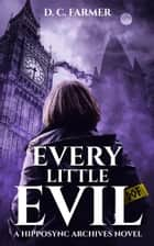 Every Little Evil - The Hipposync Archives, #1 ebook by DC Farmer