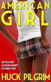American Girl ebook by Huck Pilgrim