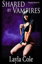 Shared by Vampires ebook by Layla Cole