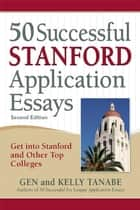 50 Successful Stanford Application Essays ebook by Gen Tanabe,Kelly Tanabe