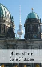 Museumsführer Berlin & Potsdam ebook by Claudia Stein
