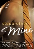 Stepbrother, Mine #2 eBook by Opal Carew