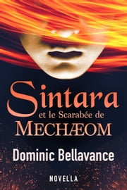 Sintara et le Scarabée de Mechæom eBook by Dominic Bellavance