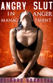 Angry Slut in Anger Management ebook by Deirdre Bonneval
